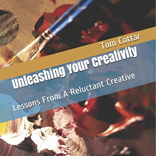 Unleashing Your Creativity: Lessons from a Reluctant Creative audiobook cover art