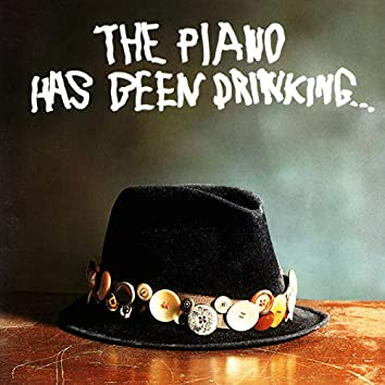 The Piano Has Been Drinking... (Remastered)