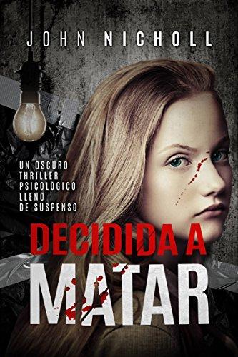 Decidida a matar: Un oscuro thriller psicológico lleno de suspenso de [John Nicholl, Ana Sthal]