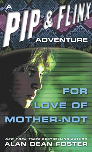 For Love of Mother-Not (Adventures of Pip & Flinx, Band 1)