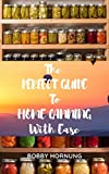 The Perfect Guide to Home Canning with Ease: All...
