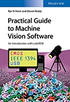 Practical Guide to Machine Vision Software: An Introduction with LabVIEW Front Cover