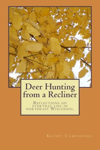 Deer Hunting from a Recliner: A collection of essays reflecting on rural life in northeast Wisconsin.