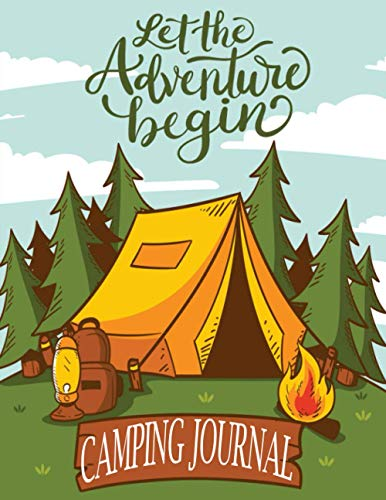 Let The Adventure Begin _ Camping Journal: A Prompt Journal & Outdoor Activity Book for Adults/Teens  A Perfect Campsite Diary, Notebook, Logbook & Family Memory Keepsake for Camping Lovers