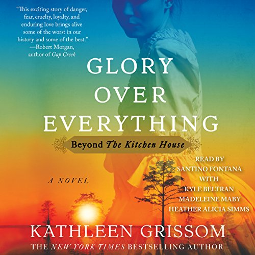 Glory over Everything     Beyond the Kitchen House              By:                                                                                                                                 Kathleen Grissom                               Narrated by:                                                                                                                                 Santino Fontana,                                                                                        Heather Alicia Simms,                                                                                        Madeleine Maby,                   and others                 Length: 12 hrs and 5 mins     1 rating     Overall 4.0