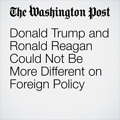 Donald Trump and Ronald Reagan Could Not Be More Different on Foreign Policy audiobook cover art