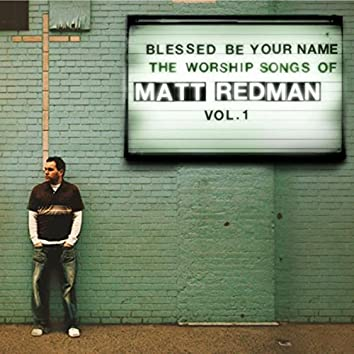 Blessed Be Your Name: The Worship Songs Of Matt Redman, Vol. 1