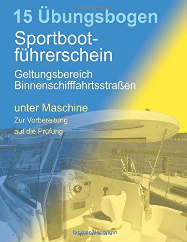 Übungsbogen Sportbootführerschein mit dem Geltungsbereich Binnenschifffahrtsstraßen: Fragebogen für den Sportbootführerschein Binnen unter Maschine zur Vorbereitung auf die Prüfung