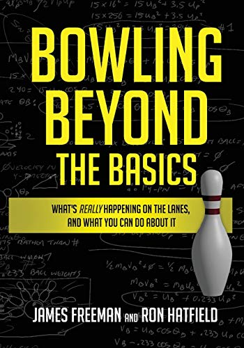 Compare Textbook Prices for Bowling Beyond the Basics: What's Really Happening on the Lanes, and What You Can Do about It  ISBN 9781732410008 by Freeman, James,Hatfield, Ron