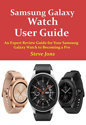 Samsung Galaxy Watch User Guide: An Expert Review Guide for Your Samsung Galaxy Watch to Becoming a Pro (English Edition)