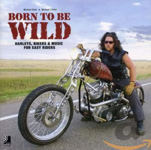 Born to Be Wild - Harleys, Bikers & Music for Easy Riders (inkl. 4 Audio CDs)