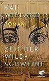 Zeit der Wildschweine: Roman