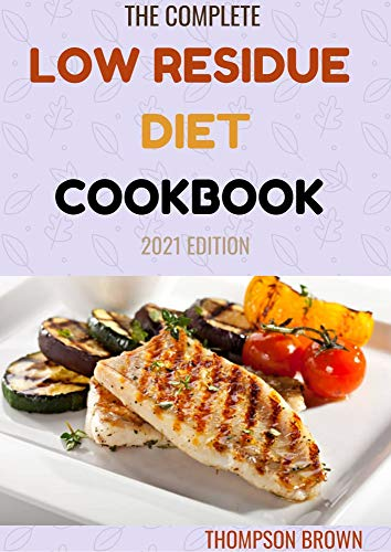 THE COMPLETE LOW RESIDUE DIET COOKBOOK 2021 EDITION: A Total Diet Guide and Cookbook (English Edition)