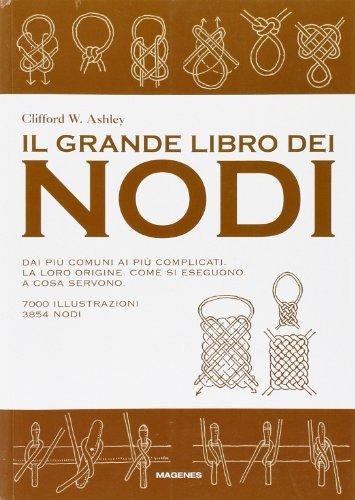 Il grande libro dei nodi. Dai più comuni ai più complicati. La loro origine. Come si eseguono. A cosa servono. Ediz. illustrata
