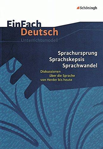 EinFach Deutsch Unterrichtsmodelle: Sprachursprung - Sprachskepsis - Sprachwandel: Diskussionen über die Sprache von Herder bis heute. Gymnasiale Oberstufe
