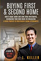Buying First & Second Home: How to make short and long term investments, decorating your own house or organizing a rental property to profit passive income opportunities. A guide to buy and resell (Real Estate Home & Business)