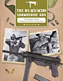 """The US M3/M3A1 Submachine Gun: The Complete History of America's Famed """"Grease Gun"""""""