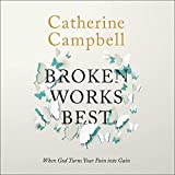 Broken Works Best: When God Turns Your Pain into Gain