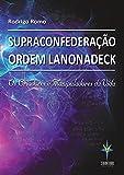 Supraconfederação Ordem Lanonadeck: Os criadores e manipuladores da vida (Portuguese Edition)