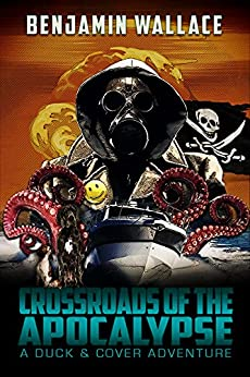 Crossroads of the Apocalypse (A Duck & Cover Adventure Book 5) by [Benjamin Wallace]
