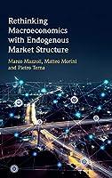 Rethinking Macroeconomics with Endogenous Market Structure