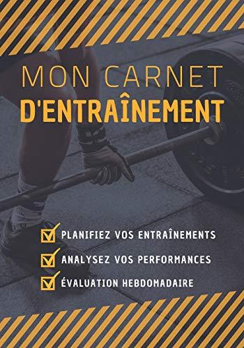 Mon Carnet D'entraînement: Cahier De Suivi | Parfait Journal De Bord Pour Les Passionnés Du Sport | Format (17.8 x 25.4 cm), 160 Pages. PDF Books