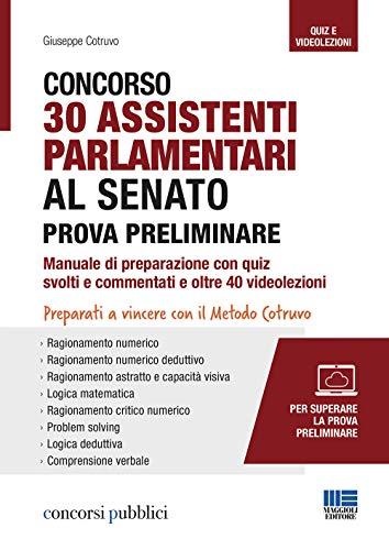 Concorso 30 Assistenti Parlamentari al Senato. Prova preliminare: Manuale di preparazione + Quiz svolti e commentati e oltre 40 videolezioni. Con software di simulazione e Video