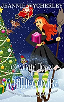 O Witchy Town of Whittlecombe: A Wonky Inn Christmas Cozy Mystery by [Jeannie Wycherley]