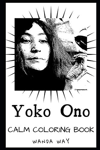 Yoko Ono Calm Coloring Book (Yoko Ono Calm Coloring Books, Band 0)