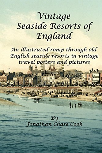 Vintage Seaside Resorts of England: An illustrated romp through old English seaside resorts in vintage travel posters and pictures (English Edition)