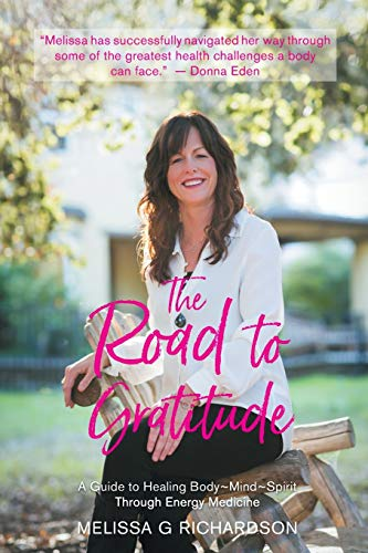 The Road to Gratitude: A Guide to Healing Body~Mind~Spirit Through Energy Medicine