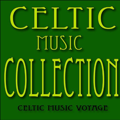Celtic Music Collection: Irish Jigs, Irish Reels, Irish Laments and More