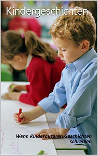 Kindergeschichten: - Wenn Kinder Geschichten schreiben -