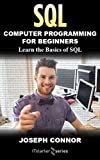 SQL: Computer Programming For Beginners: Learn the Basics of SQL Programming