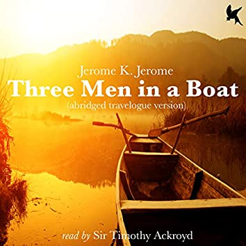 Three Men in a Boat (Abridged Travelogue Version)