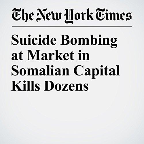 Suicide Bombing at Market in Somalian Capital Kills Dozens copertina