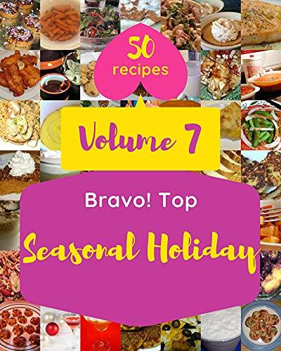 Bravo! Top 50 Seasonal Holiday Recipes Volume 7: Seasonal Holiday Cookbook - The Magic to Create Incredible Flavor! (English Edition)