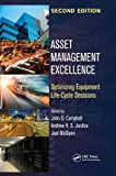 Asset Management Excellence: Optimizing Equipment Life-Cycle Decisions, Second Edition