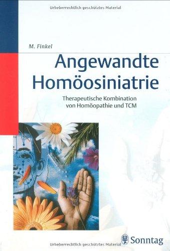 Angewandte Homöosiniatrie: Therapeutische Kombination von Homöopathie und TCM (Traditionelle Chinesische Medizin)