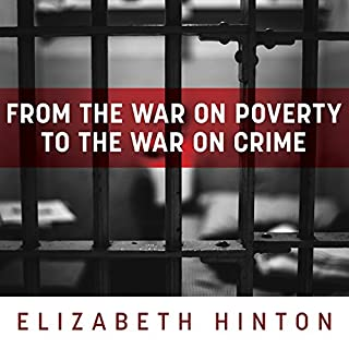From the War on Poverty to the War on Crime     The Making of Mass Incarceration in America              Written by:                                                                                                                                 Elizabeth Hinton                               Narrated by:                                                                                                                                 Josh Bloomberg                      Length: 13 hrs and 9 mins     Not rated yet     Overall 0.0