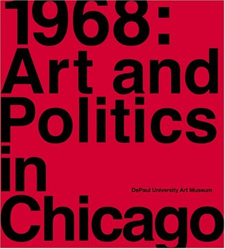 Compare Textbook Prices for 1968: Art and Politics in Chicago 1st Edition ISBN 9780978907440 by Lincoln, Louise