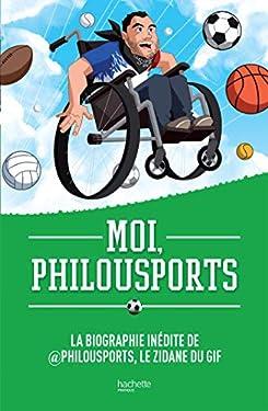 Moi, Philousports : La biographie inédite de @Philousports, le Zidane du GIF (Sports et jeux)
