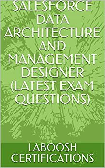 SALESFORCE DATA ARCHITECTURE AND MANAGEMENT DESIGNER (LATEST EXAM QUESTIONS)