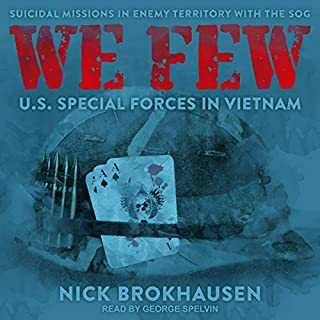 We Few     US Special Forces in Vietnam              Written by:                                                                                                                                 Nick Brokhausen                               Narrated by:                                                                                                                                 George Spelvin                      Length: 14 hrs and 7 mins     5 ratings     Overall 4.8