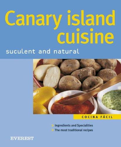 Canary island cuisine. Suculent and natural: Cooking Made Easy (Cocina fácil)
