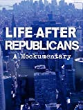 Life After Republicans, A Mockumentary