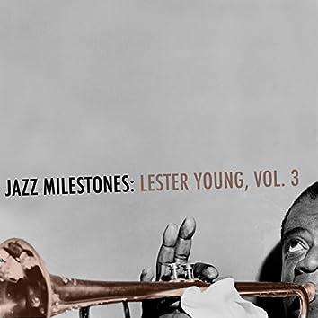 Jazz Milestones: Lester Young, Vol. 3