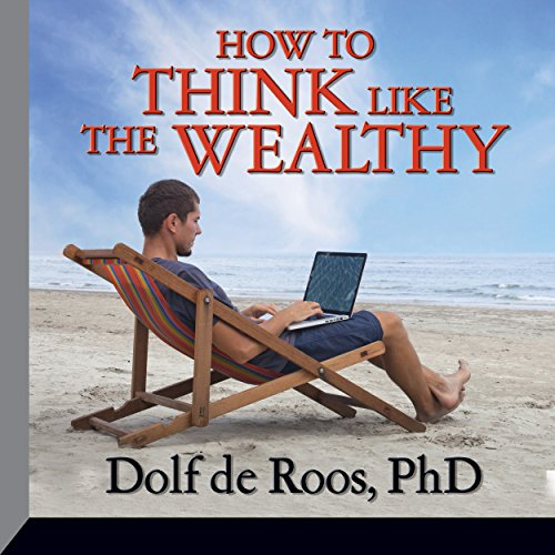 How to Think Like the Wealthy Audiobook By Dolf De Roos cover art