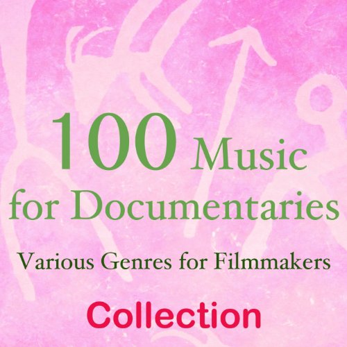 100 Music for Documentaries (Various Genres for Filmmakers)