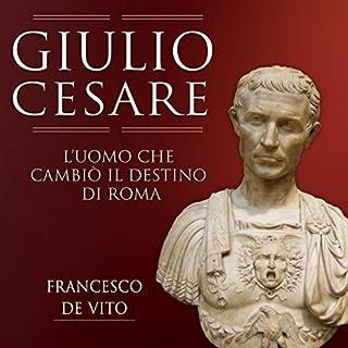 Giulio Cesare: L'uomo che cambiò il destino di Roma copertina